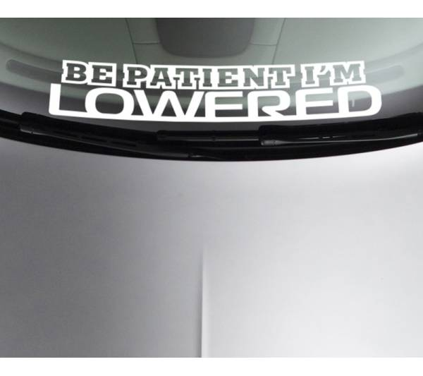 Be Patient I'm Lowered Fun JDM Stance Japan Performance Car Windshield Vinyl Sticker Decal