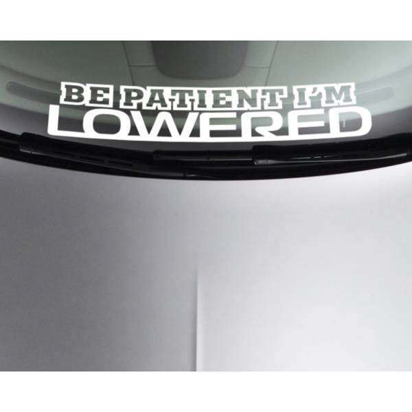 Be Patient I'm Lowered Fun JDM Stance Japan Performance Car Windshield Vinyl Sticker Decal >